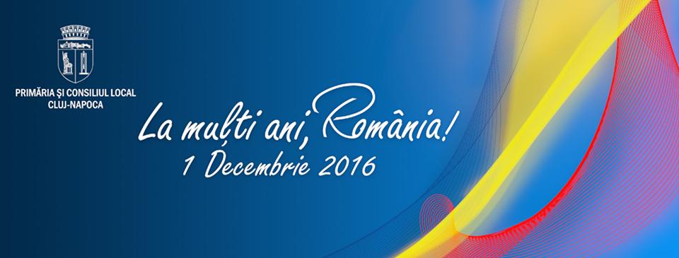 Ziua Națională a României - 1 Decembrie 2016 la Cluj!