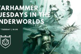 Warhammer Tuesdays in the Underworlds