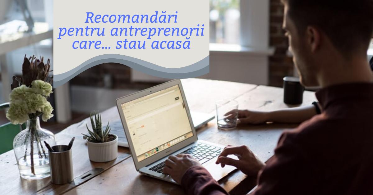 5 recomandări pentru antreprenorii care stau acasă