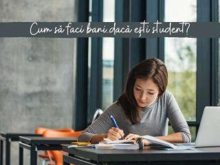 Cum să faci bani dacă ești student?