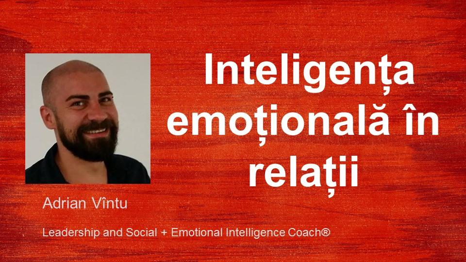 Atelier Inteligența Emoțională în relații cu Adrian Vîntu