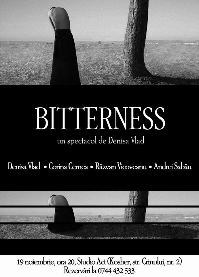 Spectacol de teatru: Bitterness, Denisa Vlad