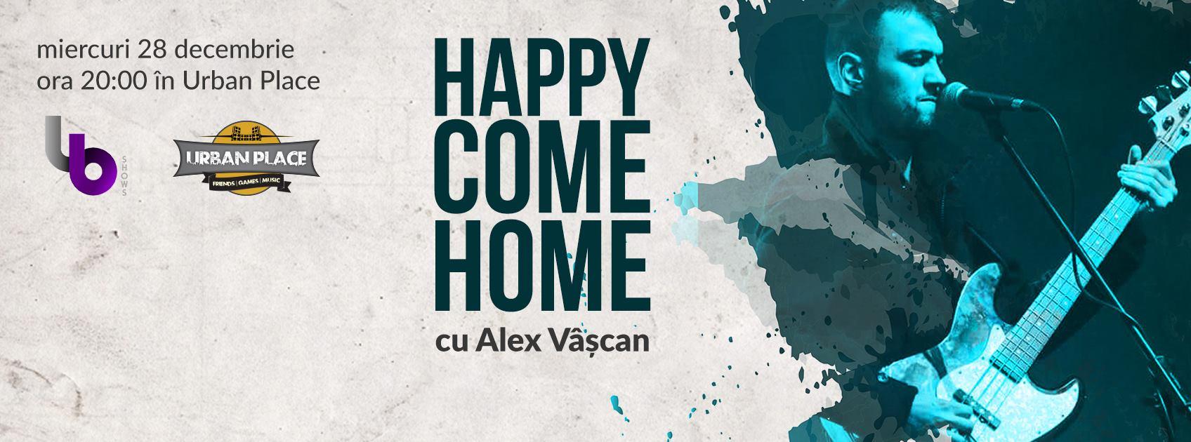 Happy Come Home cu Alex Vâşcan