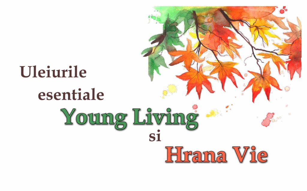 Sănătate cu uleiurile esențiale Young Living și Hrană Vie